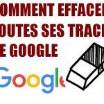 Comment effacer toutes ses traces sur Google