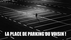 La place de parking du voisin !
